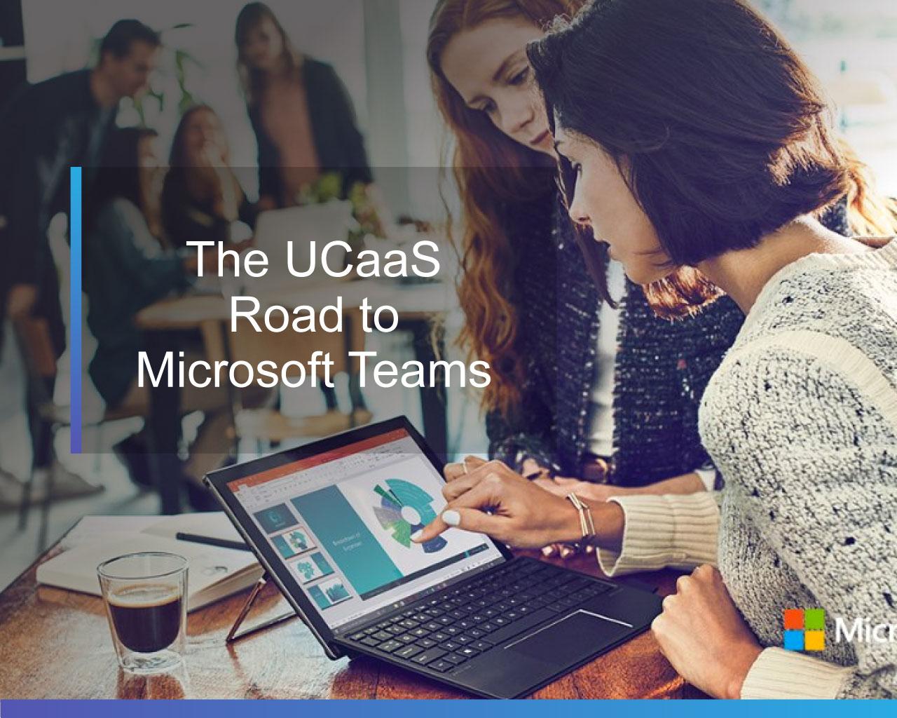 UCaaS Road to Microsoft Teams