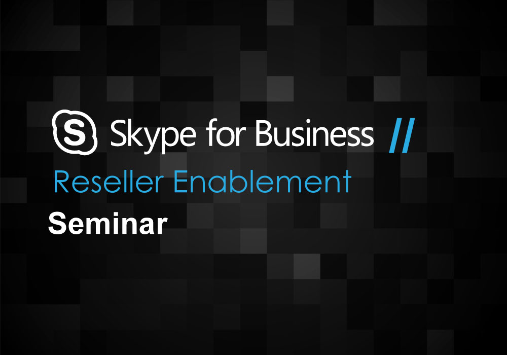 Skype for Business Reseller Enablement Seminar