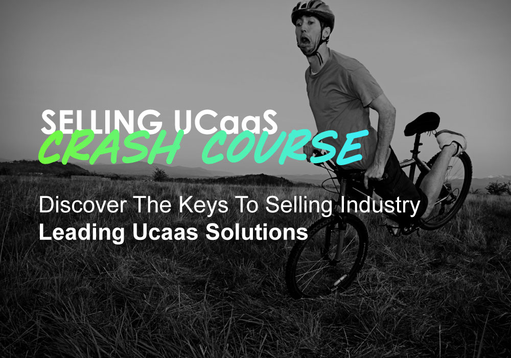 Selling UCaaS Crash Course