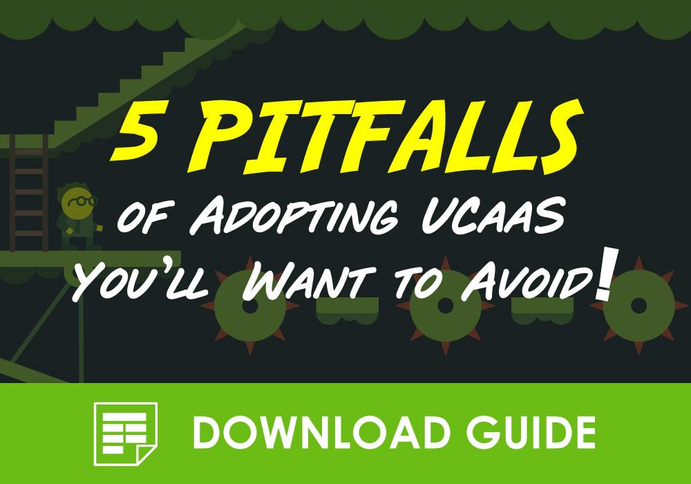 5 Pitfalls of Adopting UCaaS You'll Want to Avoid